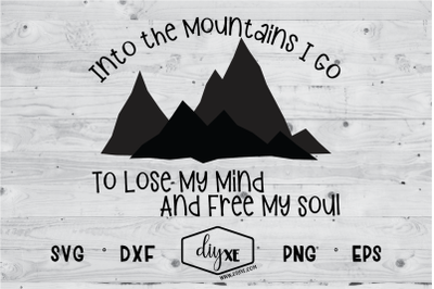 Into The Mountains I Go To Lose My Mind And Free My Soul