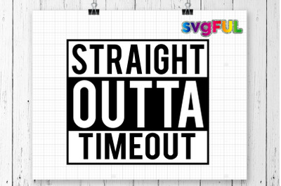 Straight Outta Of Timeout SVG, Straight Out Of Timeout Svg, Mom life S