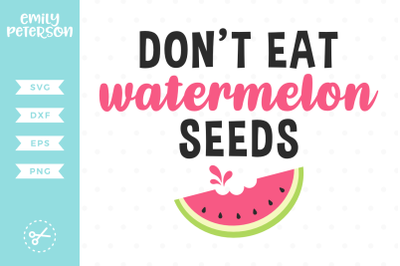 Don't Eat Watermelon Seeds SVG DXF