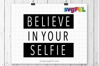 Believe In Your Selfie, svg, Positive svg, Quote Clipart, Svg, Dxf,
