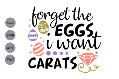 Forget The Eggs I want Carats Svg, Easter Svg, Easter Eggs Svg.