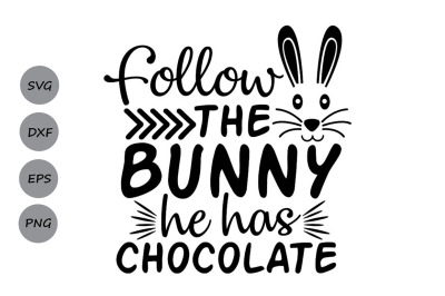 Follow The Bunny He Has Chocolate Svg, Easter Svg, Easter Bunny Svg.