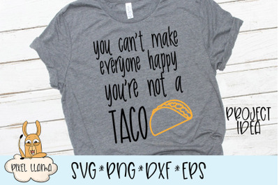 You Can't Make Everyone Happy You're Not A Taco SVG