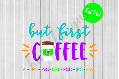 Coffee SVG, But First Coffee SVG, SVG File, DXF