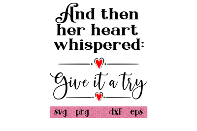 And then her heart whispered: give it a try