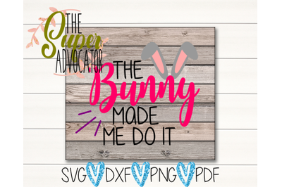 The Bunny Made Me Do It SVG, PDF, PNG, & DXF Design