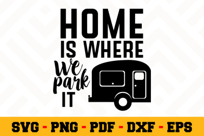 Home is where we park it SVG, Camping SVG Cut File n054
