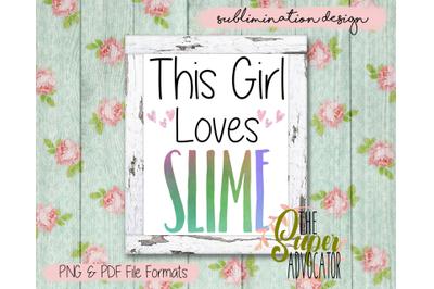 This Girl Loves Slime Sublimation Design