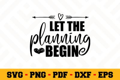 Let the planning begin SVG, Wedding SVG Cut File n097