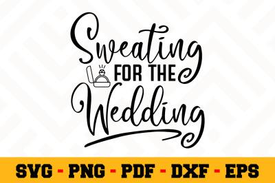 Sweating for the wedding SVG, Wedding SVG Cut File n099