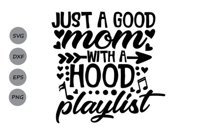 Just A Good Mom With A Hood Playlist Svg, Mother's Day Svg, Mom Svg.