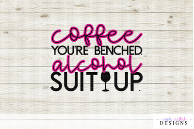 Coffee, You're Benched - Alcohol, Suit Up - Cut File for Cricut and Si
