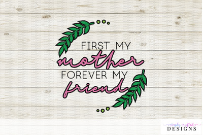 First My Mother, Forever My Friend SVG for Mother's Day