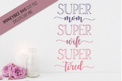 Super Mom Super Tired SVG Cut File