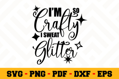I'm so crafty I sweat glitter SVG, Crafting SVG Cut File n145