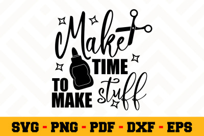 Make Time to make stuff SVG, Crafting SVG Cut File n147