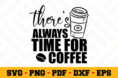 There's always time for coffee SVG, Coffee SVG Cut File n153