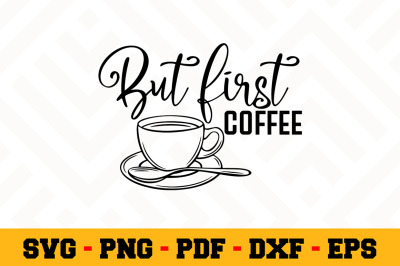 But first coffee SVG, Coffee SVG Cut File n154