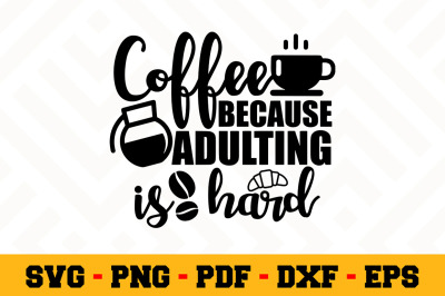 Coffee because adulting is hard SVG, Coffee SVG Cut File n156