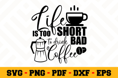 Life is too short to drink bad coffee SVG, Coffee SVG Cut File n158