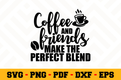 Coffee and friends make the perfect blend SVG, Coffee SVG Cut File 159