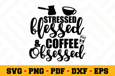 Stressed blessed ands coffee obsessed SVG, Coffee SVG Cut File n160