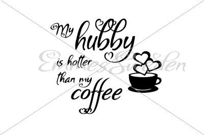 My hubby is hotter than my coffee svg