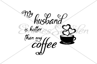 My husband is hotter than my coffee svg