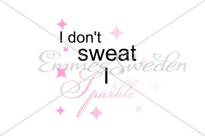 I don't sweat, I sparkle svg