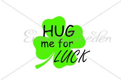 Hug me for luck, st patrick's day, lucky clover