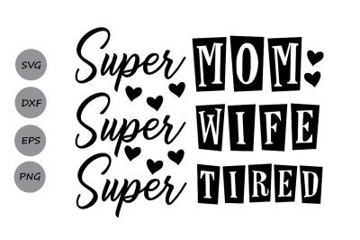 Super Mom Super Wife Super Tired Svg, Mom Life Svg, Mother's Day Svg.