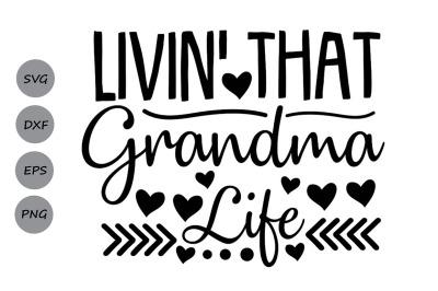 Livin That Grandma Life Svg, Mother's Day Svg, Grandma Svg, Mom Svg.