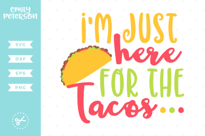 I'm Just Here For The Tacos SVG DXF