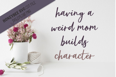 Having a Weird Mom SVG Cut File
