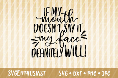 If My mouth doesn't say it my face definitely will SVG,