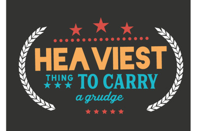 Heaviest thing to carry -- a grudge