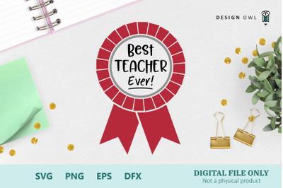 Best Teacher Ever! Rosette - SVG cut file