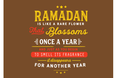 Ramadan is like a rare flower that blossoms one a year