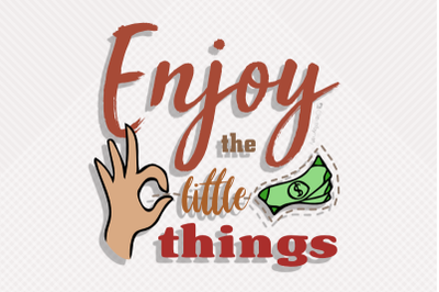 Enjoy The Little Things Motivational SVG Illustration about Money