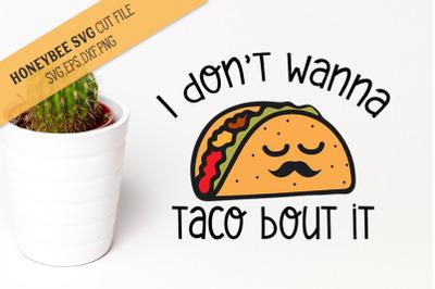 I Don't Wanna Taco Bout It SVG Cut File