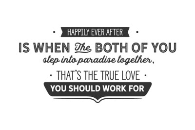 Happily ever after is when the both of you step into paradise together