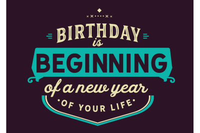 birthday is beginning of a new year of your life