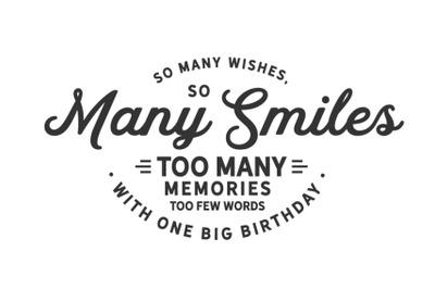 so many wishes so many smiles too many memories