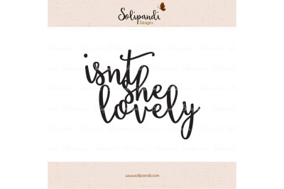 isn't she lovely - Handwriting - SVG and DXF Cut Files - for Cricut, Silhouette, Die Cut Machines // nursery quote // shirt quote /kids #232