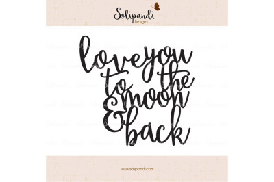 love you to the moon & back - Handwriting - SVG and DXF Cut Files - for Cricut, Silhouette, Die Cut Machines // nursery quote // kids #233