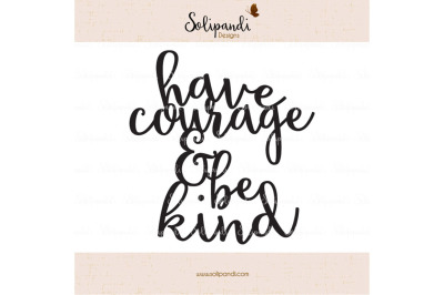 have courage & be kind - Handwriting - SVG and DXF Cut Files - for Cricut, Silhouette, Die Cut Machines // nursery quote // shirt quote #234