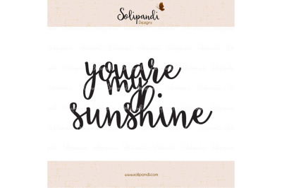 you are my sunshine - Handwriting - SVG and DXF Cut Files - for Cricut, Silhouette, Die Cut Machines // nursery quote // shirt quote // #236