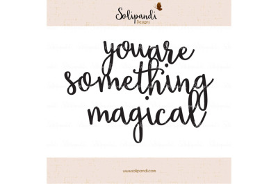 you are something magical - Handwriting - SVG and DXF Cut Files - for Cricut, Silhouette, Die Cut Machines / nursery quote /shirt quote #237