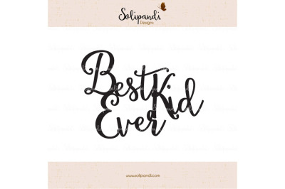 Best Kid Ever - Handwriting - SVG and DXF Cut Files - for Cricut, Silhouette, Die Cut Machines // nursery quote // shirt quote /kids #238