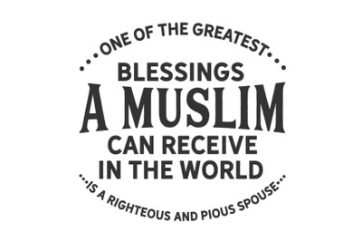 One of the greatest blessings a Muslim